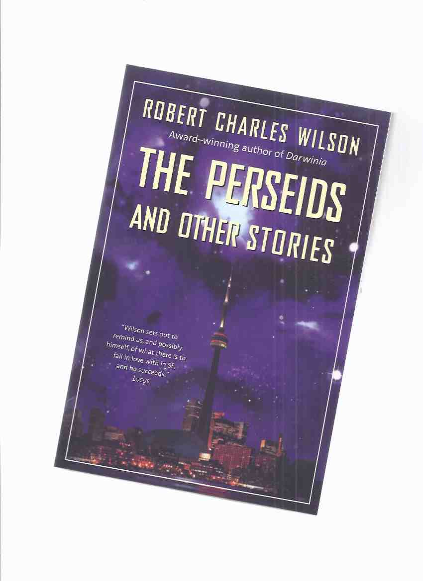 Image for The Perseids and Other Stories -by Robert Charles Wilson --a Signed Copy ( Fields of Abraham; Inner Inner City; Observer; Protocols of Consumption; Ulysses Sees the Moon in the Bedroom Window; Plato's Mirror; Divided By Infinity; Pearl Baby )