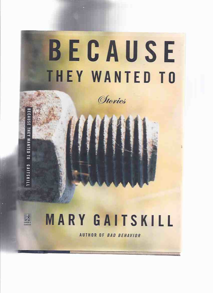 Image for Because they Wanted to: Stories -by Mary Gaitskill -a Signed Copy
