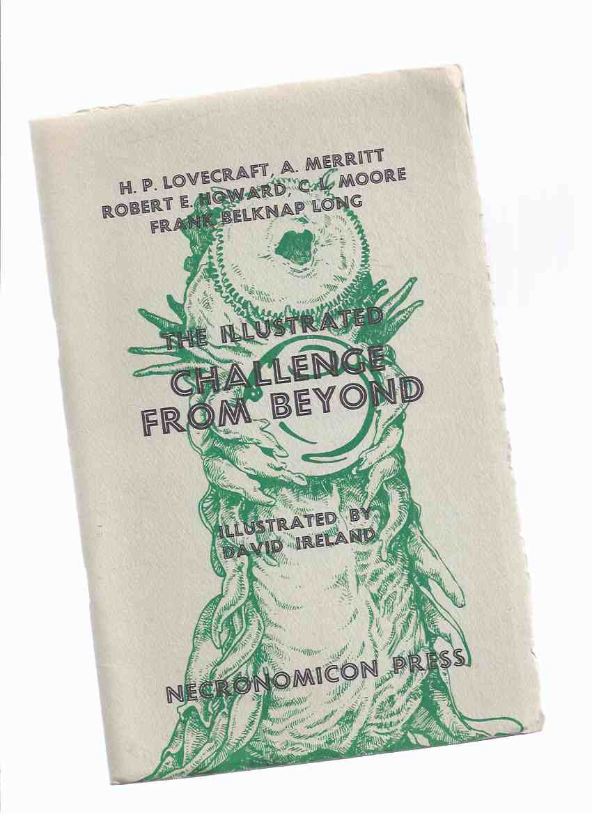 Image for The Illustrated Challenge from Beyond, Illustrated By David Ireland -by H P Lovecraft; Robert E Howard; A Merritt; C L Moore; Frank Belknap Long  / Necronomicon Press ( H P Lovecraft )