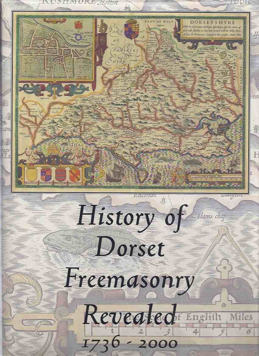 Image for History of Dorset Freemasonry Revealed, 1736 to 2000:  The Provincial Grand Lodge of Dorset ( England ) ( Family Tree of Craft Lodges Intact at Rear of Book )( Freemasons / Masonic / Masons )
