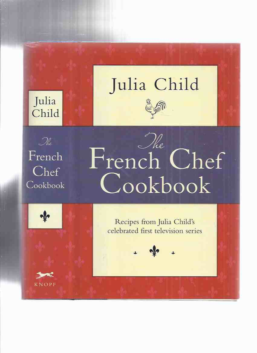 Image for The French Chef Cookbook: Recipes from Julia Child's Celebrated First Television Series  ( Julia Child Cook Book )( Recipes Taken from Mastering the Art of French Cooking, Volume 1 )