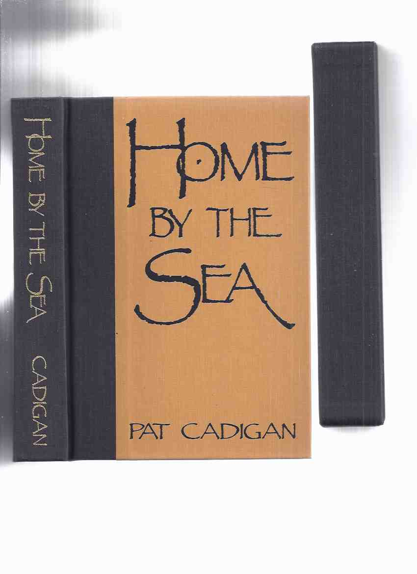 Image for Home By the Sea -by Pat Cadigan -# 454 of 500 Signed Limited Edition Copies ( short stories inc. Dirty Work; Dispatches from the Revolution; 50 Ways to Improve Your Orgasm; Home By the Sea  /and/ a Bibliography )