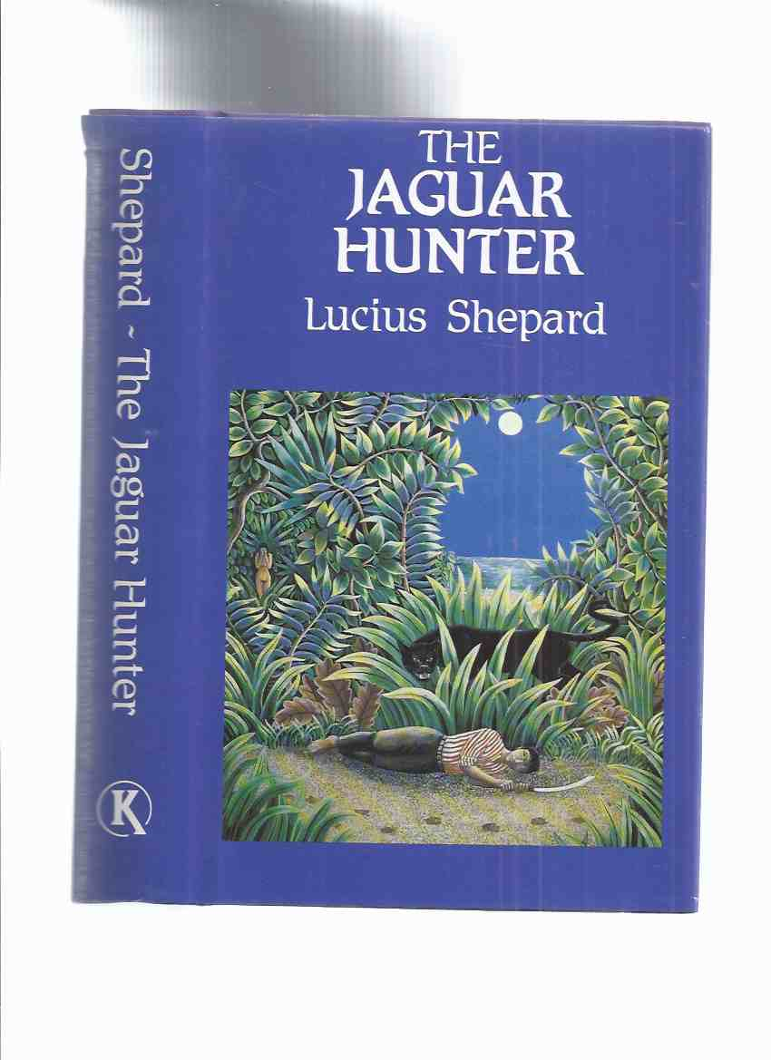 Image for The Jaguar Hunter -by Lucius Shepard ( SIGNED )( End of Life as We Know It; Traveler's Tale; Mengele; Man Who Painted the Dragon Griaule; Delta Sly Honey; Exercise of Faith, etc )