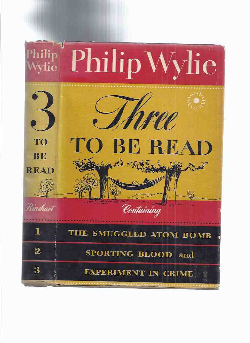 Image for Three to be Read containing -The Smuggled Atom Bomb / Sporting Blood / Experiment in Crime -by Philip Wylie ( 3 Stories, BLOOD is a Crunch and Des )