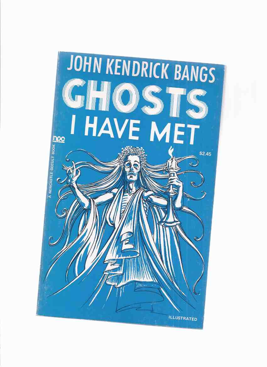 Image for Ghosts I Have Met and Some Others -by John Kendrick Bangs  Ghosts That Have Haunted Me;  Mystery of My Grandmother's Hair Sofa; Mys. of Barney O'Rourke; Exorcism That Failed; Thurlow's Christmas Story; Dampmere Mystery; Carleton Barker, First & Second )