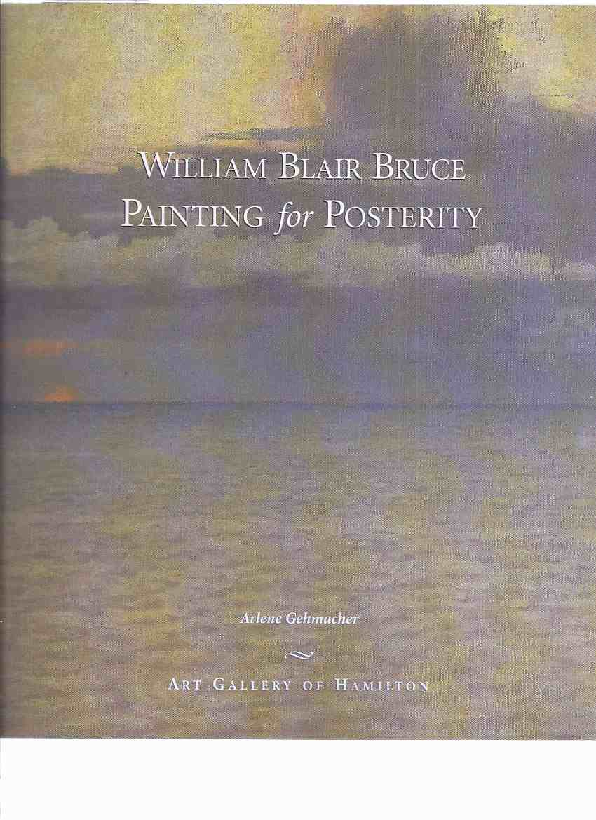 Image for William Blair Bruce:  Painting for Posterity:  Art Gallery of Hamilton ( Ontario )( Canadian Art / Artist )