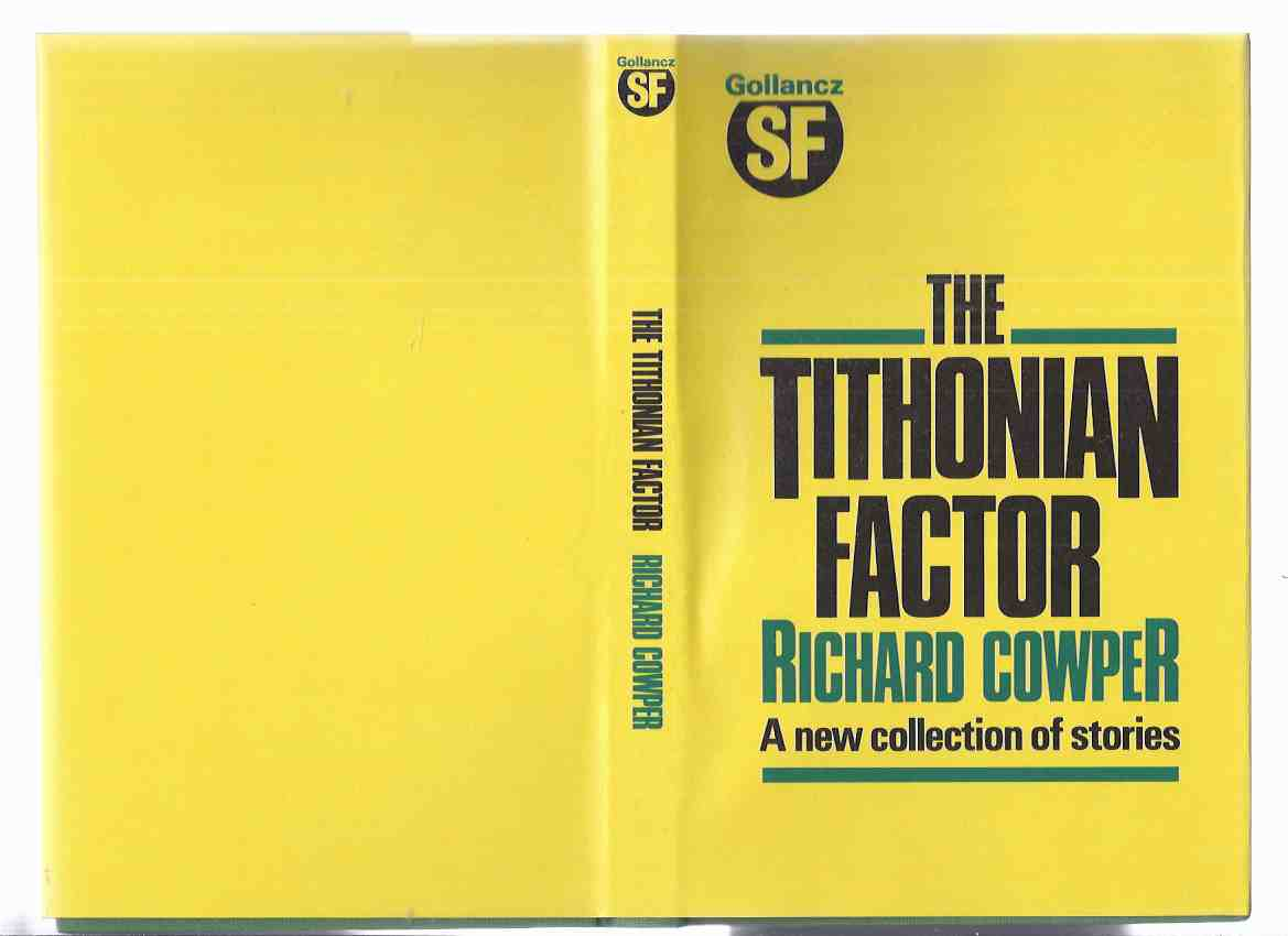 Image for The Tithonian Factor and Other Stories -by Richard Cowper (inc. The Tithonian Factor; Brothers; Incident at Huacaloc; What Did the Deazies Do?; The Scent of Silverdill; A Message to the King of Brobdingnag )
