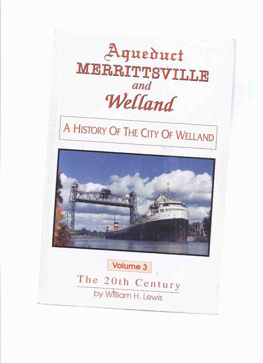 Image for Aqueduct, Merrittsville and Welland:  A History of the City of Welland, VOLUME 3 -The 20th Century -a Signed Copy ( Vol. 3 / Twentieth )( Ontario Local History )