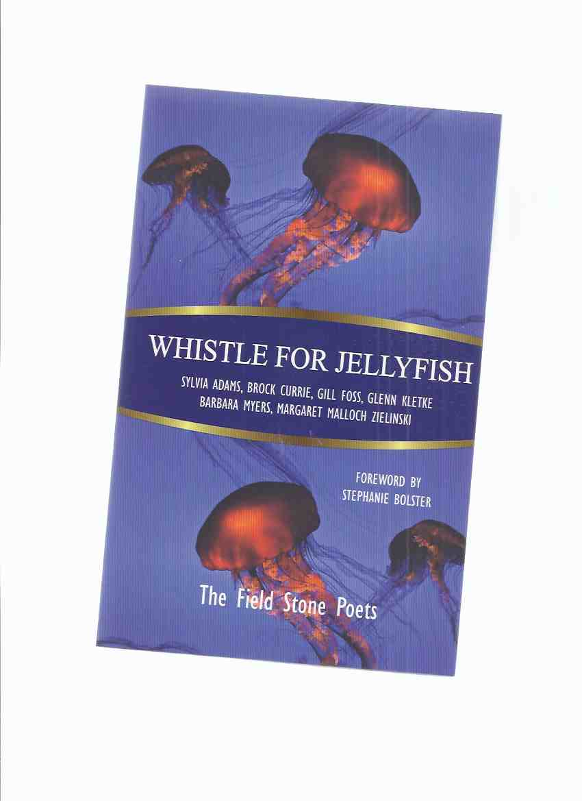 Image for Whistle for Jellyfish:  The Field Stone Poets - Sylvia Adams; Brock Currie; Gill Foss; Glenn Kletke; Barbara Myers; Margaret Malloch Zielinski  -Signed By All 6 Poets ( Poetry / Poems )
