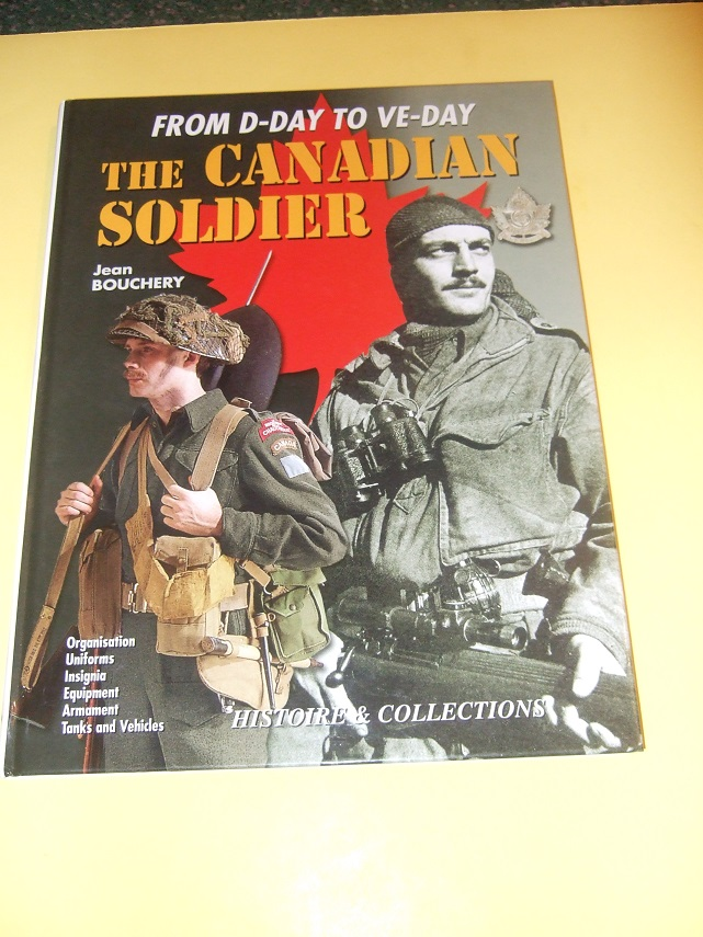 Image for D-Day to VE-Day: Canadian Soldier 1944 - 1945 Organisation; Uniforms; Insignia; Equipment; Armament; Tanks Vehicles (inc. Regiment / Regimental Info )( Helmets; Emblems; Badges; Medals; Pins; Shoes, Boots; Knives; Guns; Rifles; Bicycles, Motorcycles, etc)