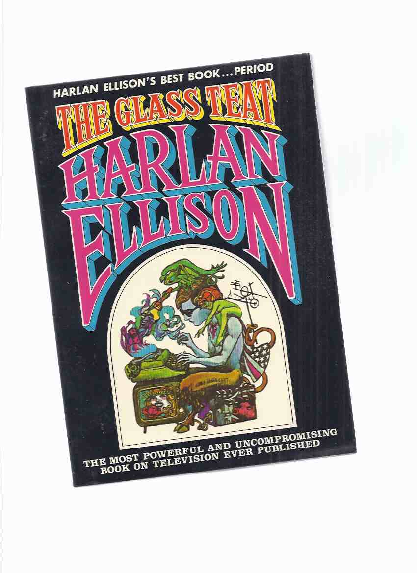 Image for The Glass Teat: Essays of Opinion on the Subject of Television  -by Harlan Ellison ( Los Angeles Free Press related )