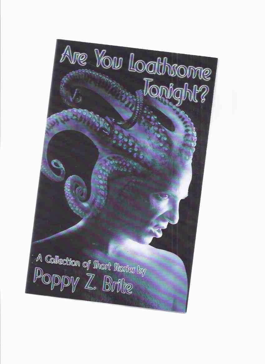 Image for Are You Loathsome Tonight?  A Collection of short Stories By Poppy Z Brite (inc. In Vermis Veritas; Arise; Saved; King of the Cats; Self-Made Man; Pin Money; America; Entertaining Mr. Orton; Monday's Special; Vine of the Soul; etc)