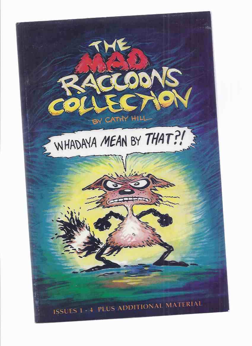 "Image for The Mad Raccoons Collections "" Whadaya Mean By That ?"" - Issues 1, 2, 3, 4 plus Additional Material -by Cathy Hill"