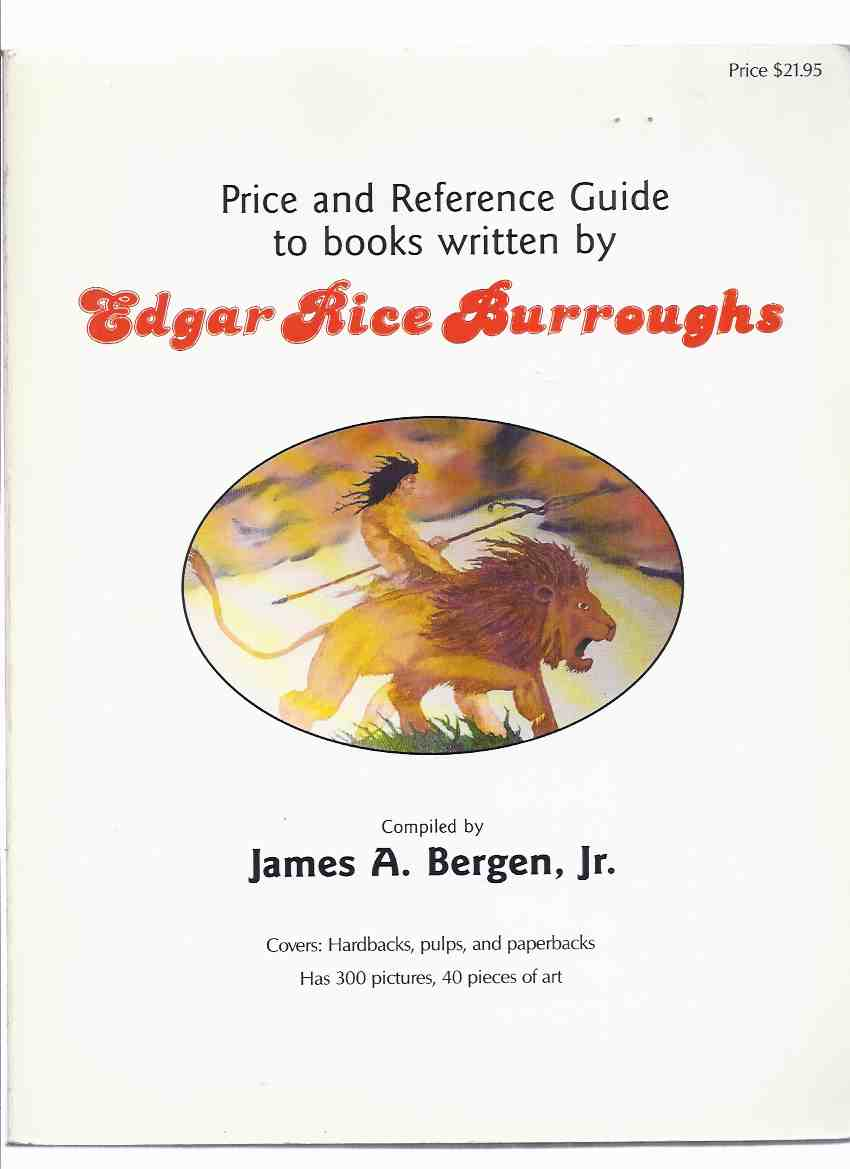 Image for Price and Reference Guide to EDGAR RICE BURROUGHS ( Covers Hardbacks, Pulps, and Paperbacks, 300 Pictures, 40 Illustrations ) -by James A Bergen Jr -a Signed Copy ( ERB Bibliography Including Tarzan, Martian Series; Pellucidar, Venus, etc)