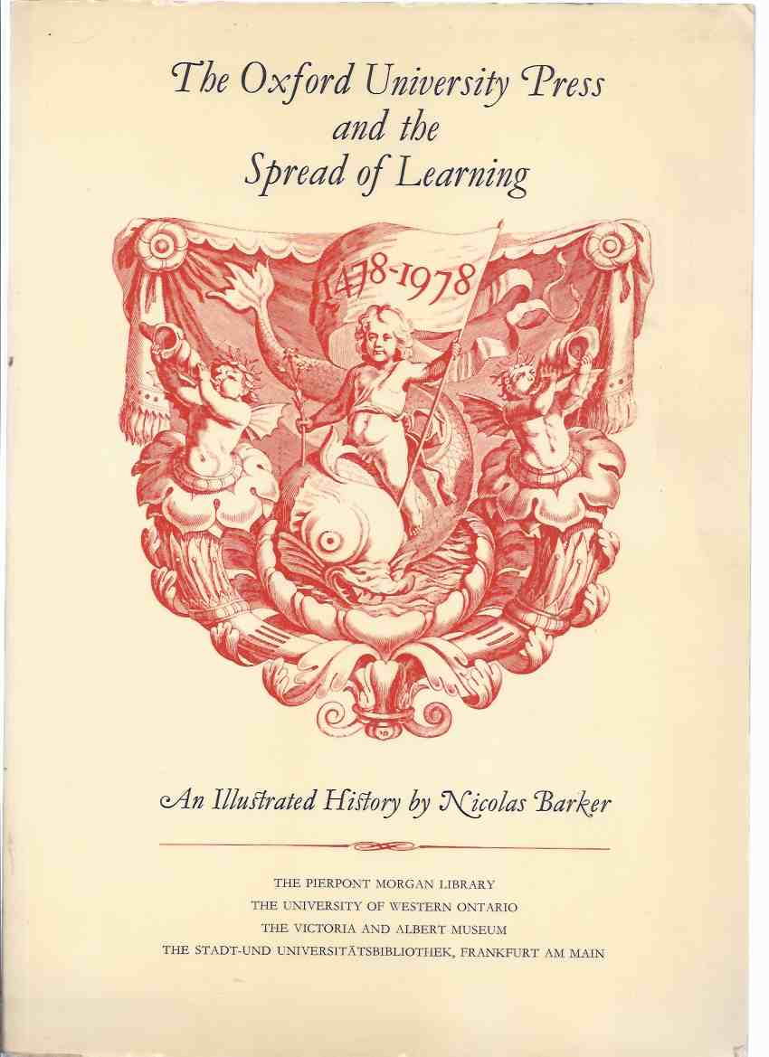 Image for The Oxford University Press and the Spread of Learning - 1478 to 1978 ---with A Keepsake to Remind You of Your Visit to an Exhibition Held at the D B Weldon Library, The University of Western Ontario, London, Canada - 1978