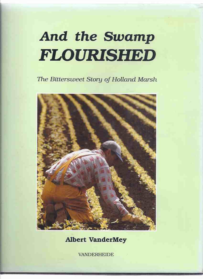 Image for And the Swamp Flourished:  The Bittersweet Story of Holland Marsh -by Albert Vandermey ( Ontario Farming / Agricultural / Local History )( Dutch Canadians )