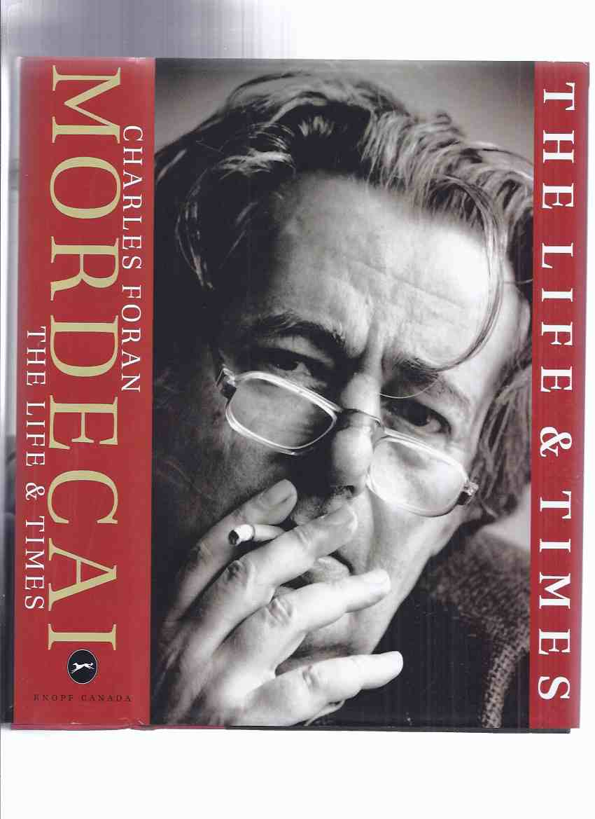 Image for MORDECAI:  The Life and Times -by Charles Foran -a Signed Copy ( Mordecai Richler )