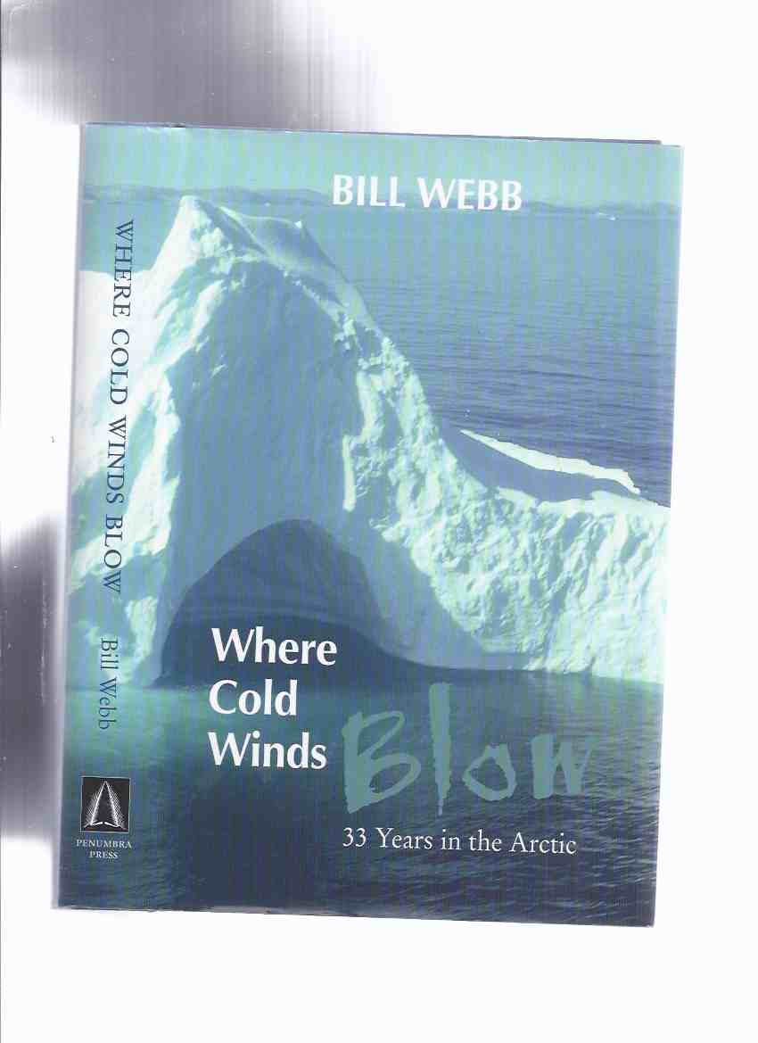 Image for Where Cold Winds Blow:  33 Years in the Arctic -by Bill Webb  -a Signed Copy ( Thirty-Three )