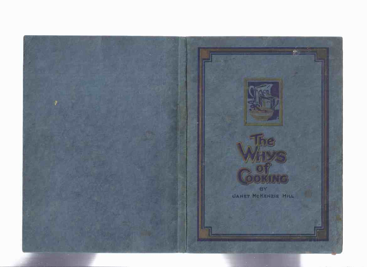 The Whys of Cooking -by Janet McKenzie Hill / Proctor and Gamble, Distributing Co. Of Canada, Hamilton, Ontario ( Crisco related) ( Cookbook / Cook Book / Recipes / Cookery )