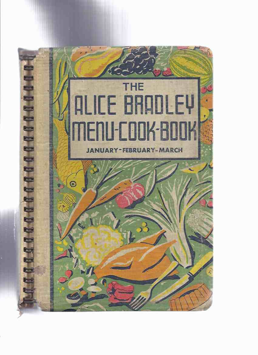 Image for The Alice Bradley Menu - Cook - Book: Menus, Marketing Lists and Recipes - JANUARY, FEBRUARY, MARCH -by Alice Bradley ( The Principal of Miss ( Fannie ) Farmer's School of Cookery )( Cookbook )