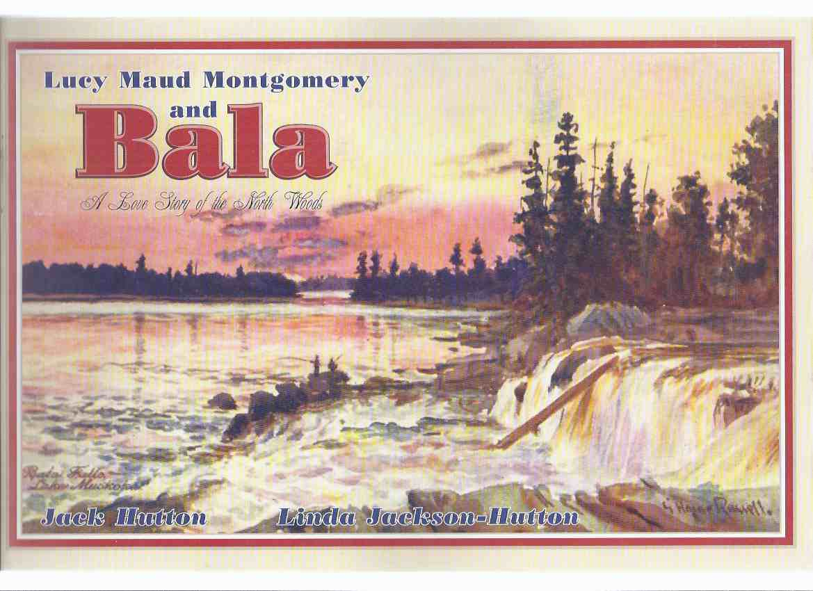 Image for Lucy Maud Montgomery and Bala:  A Love Story of the North Woods (inc.A Blue Castle Poem By Jean Little; Lady Jane Gray Dort ( LMM and Her Car ); The Night Mary Rubio Took a Lake Muskoka Cruise; Blue Castle Glossary, etc)