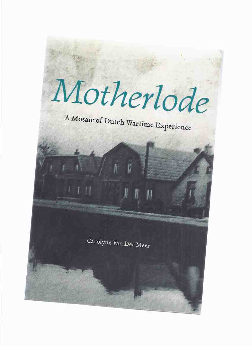 Image for Motherlode:  A Mosaic of Dutch Wartime Experience -by Carolyne Van Der Meer / The Life Writing Series Wilfrid Laurier University Press ( Holland / The Netherlands / WWII )