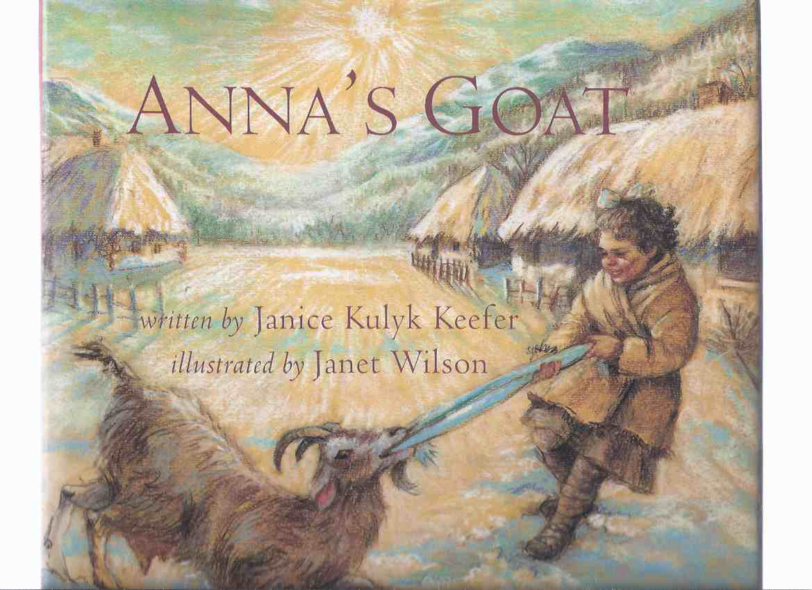 Image for Anna's Goat -by Janice Kulyk Keefer,  Illustrations / Illustrated By Janet Wilson (signed)