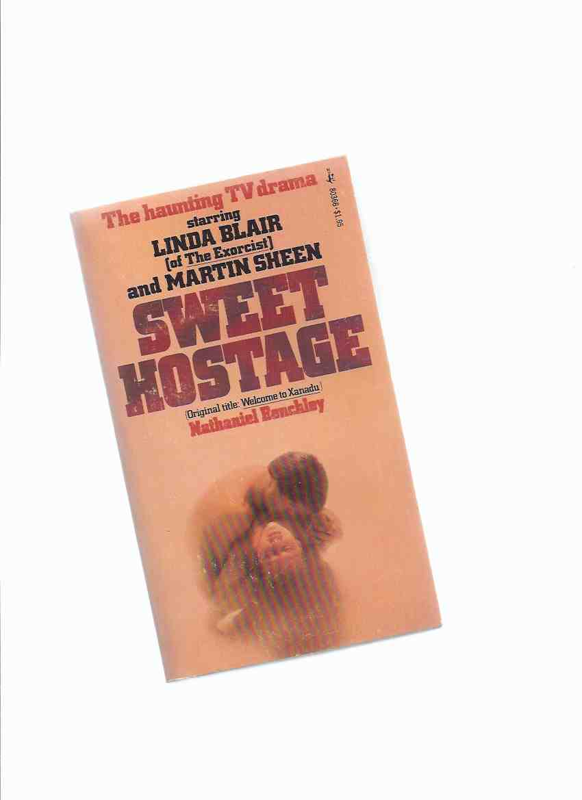 Image for Sweet Hostage -by Nathaniel Benchley (aka Welcome to Xanadu ) ( Movie Tie-In Edition with Linda Blair and Martin Sheen on Front Panel )