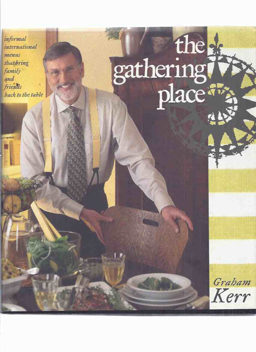 Image for The Gathering Place -informal international menus that bring family and friends back to the table -by Graham Kerr - a signed copy ( Cookbook / Cook Book / Cooking )