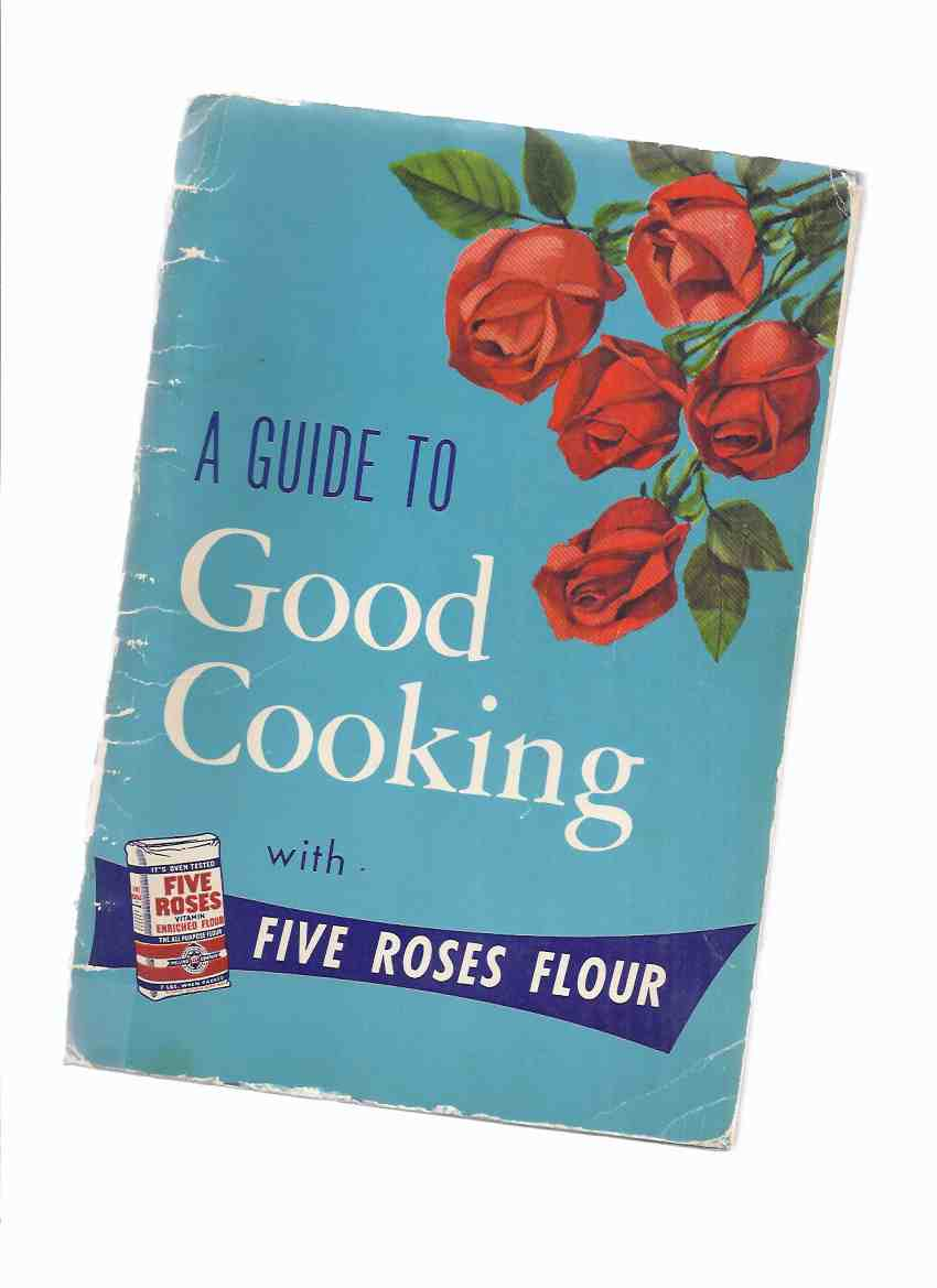 Image for A Guide to Good Cooking Being a Collection of Good Recipes, Carefully Tested and Approved, to Which Have Been Added Recipes [from] Users of Five Roses All Purpose Vitamin Enriched Flour -18th Edition ( 3 of 4 Coupons Intact ) ( Cook Book / Cookbook )