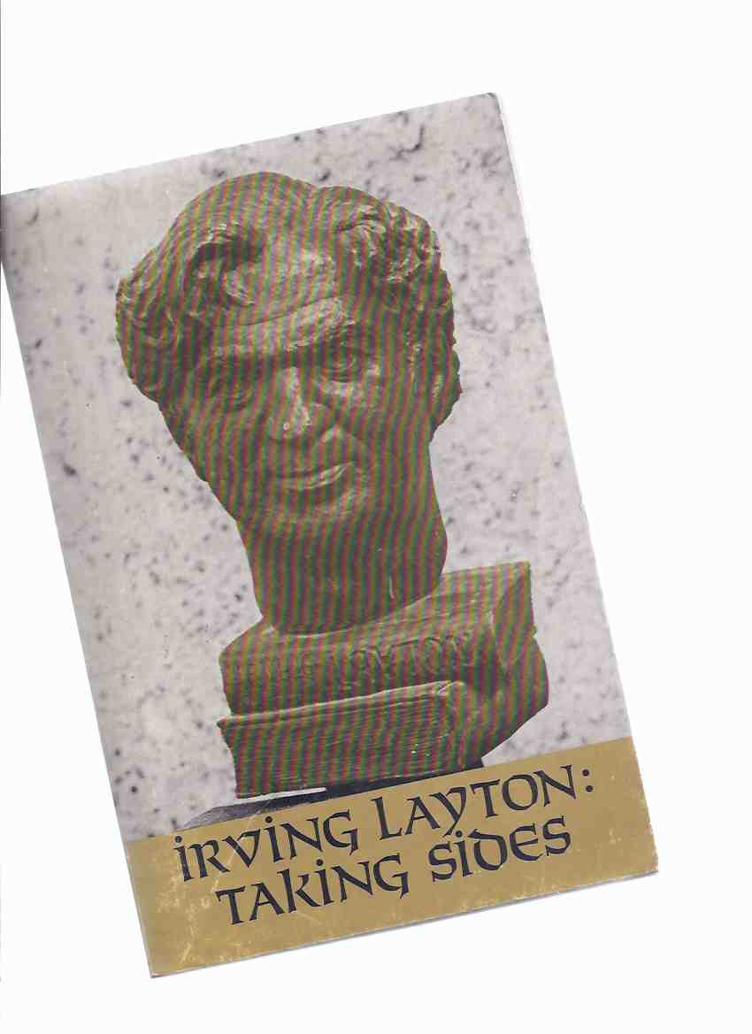 Image for Irving Layton: Taking Sides (signed)(inc. A First View, 1935 - 1937; Harold Laski, the Paradoxes of a Liberal Marxist; Essays, Reviews, Lectures 1943 - 1977; Views on the World, Letters, Articles, Travel 1960 - 1977; Ruminations; Epigrams )