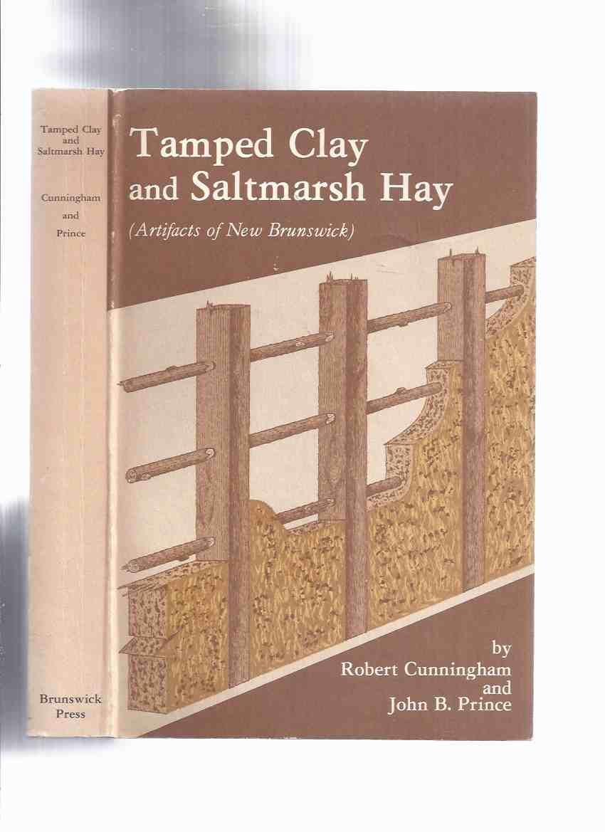 Image for Tamped Clay and Saltmarsh Hay ( Artifacts of New Brunswick )( NB History )(inc. Memramcook Valley; Joinery; Treen and the Knife; Hammermen; Nails; Soap, Candles & Cobbett; Chignecto & Other Clay; Glass; Tin & Tinkerers; Silver; N.B. Furniture; etc)