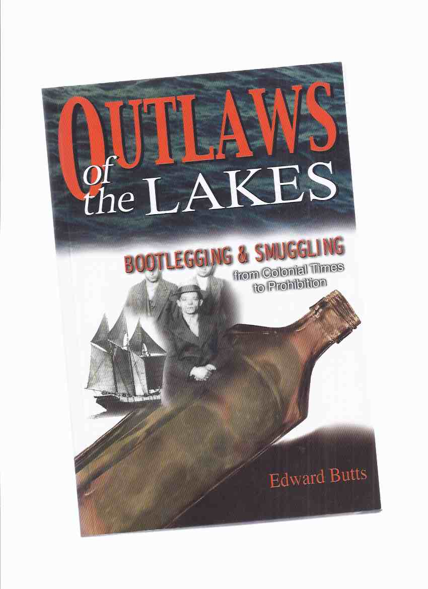 Image for Outlaws of the Lakes:  Bootlegging & Smuggling from Colonial Times to Prohibition -by Edward Butts (inc. Rocco Perri, al Capone, James Jesse Strang, Ben Kerr, Jennie Justo, The Purple Gang, Charlie Mills, etc)( Liquor Smugglers / Rumrunners, Whisky, etc)