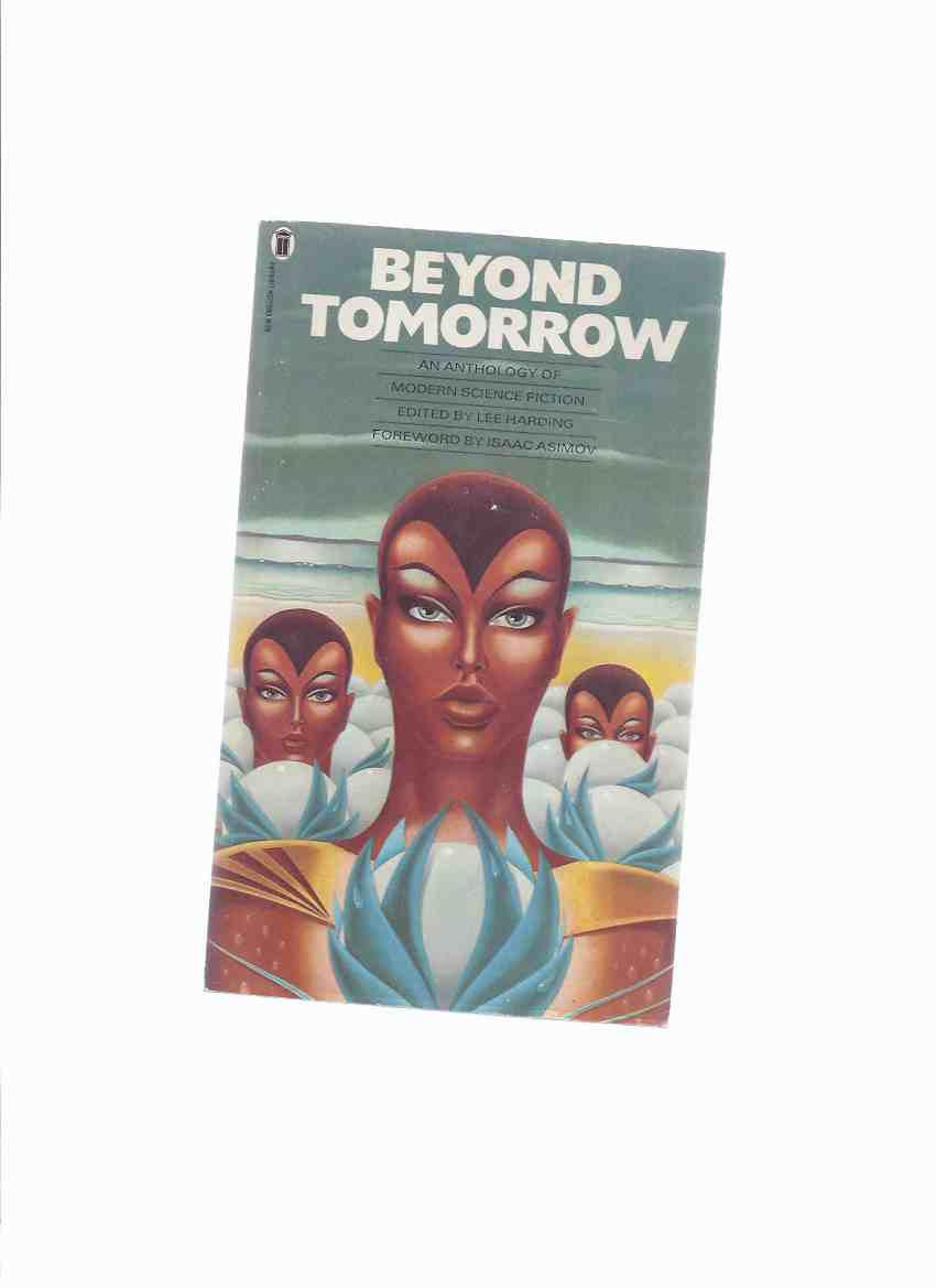 Image for Beyond Tomorrow: Anthology of Modern Science Fiction (inc. Idiot Stick; Nine Lives; Commuter; Oath; Takeover Bid; Comes Now the Power; Litterbug; Mother Hitton's Littul Kittons; Song Before Sunset; Sundance; Oh in Jose; Man Who Came Early; etc)( SF )