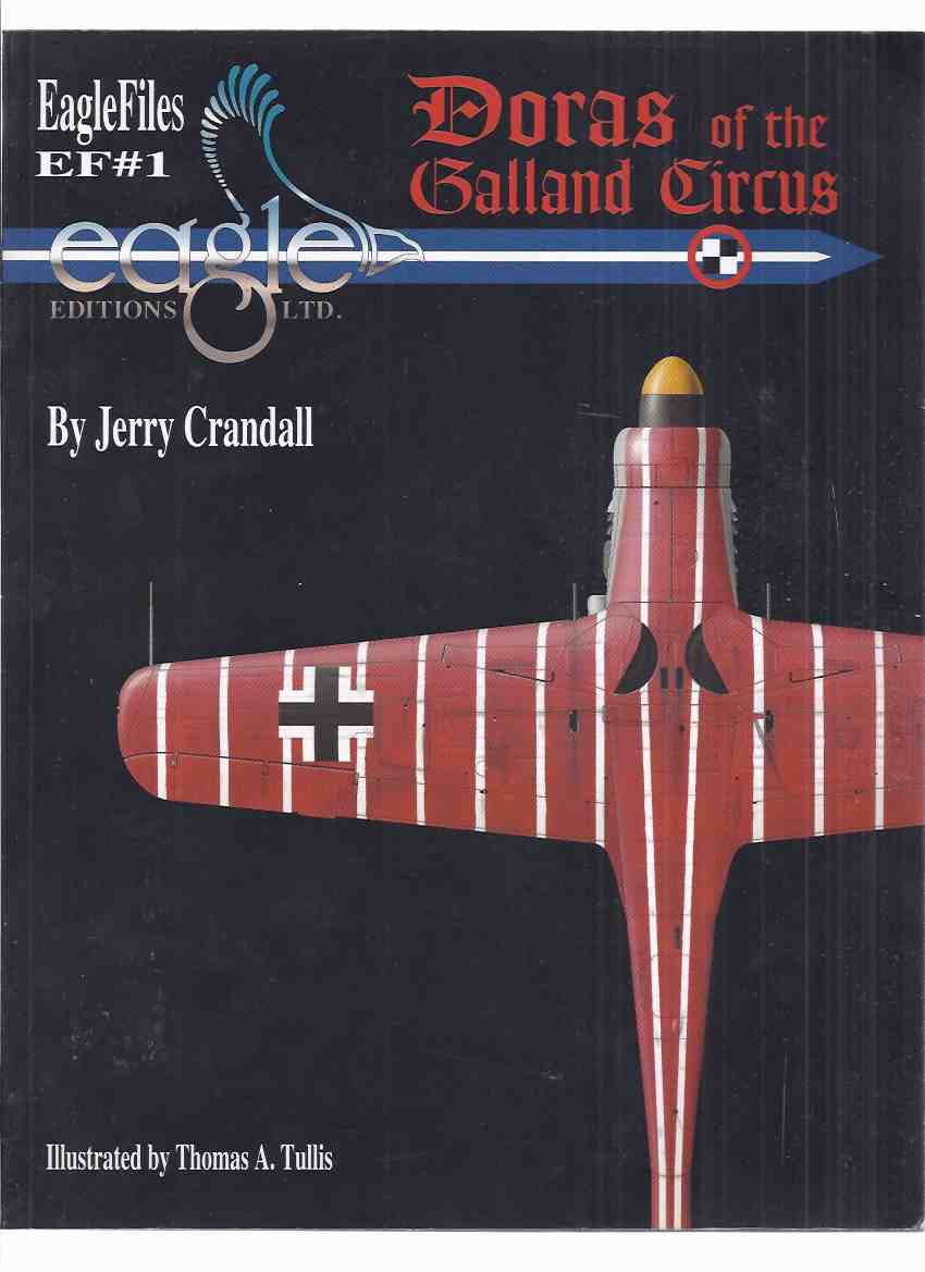 Image for Doras and the Galland Circus: EF # 1 ( EagleFiles / Eagle Files 1 )( Jagdverband 44 ( JV 44 ) was a German air unit during World War II )( Fw 190 D-9 Fighter Planes )( WWII )