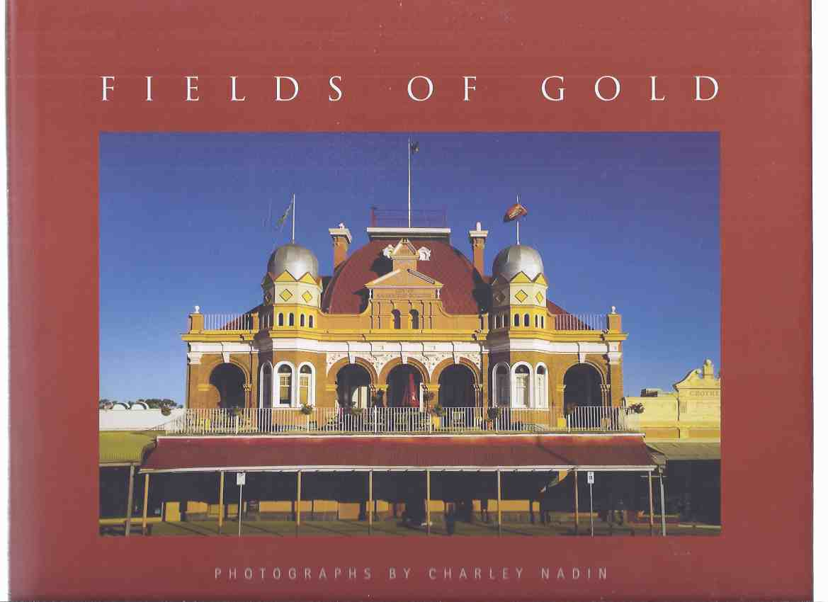 Image for ---among the Fields of Gold - Photographs / Photography By Charley Nadin -a Signed Copy ( Eastern Goldfields of Western Australia / Kalgoorlie )( Architecture; Towns; History )