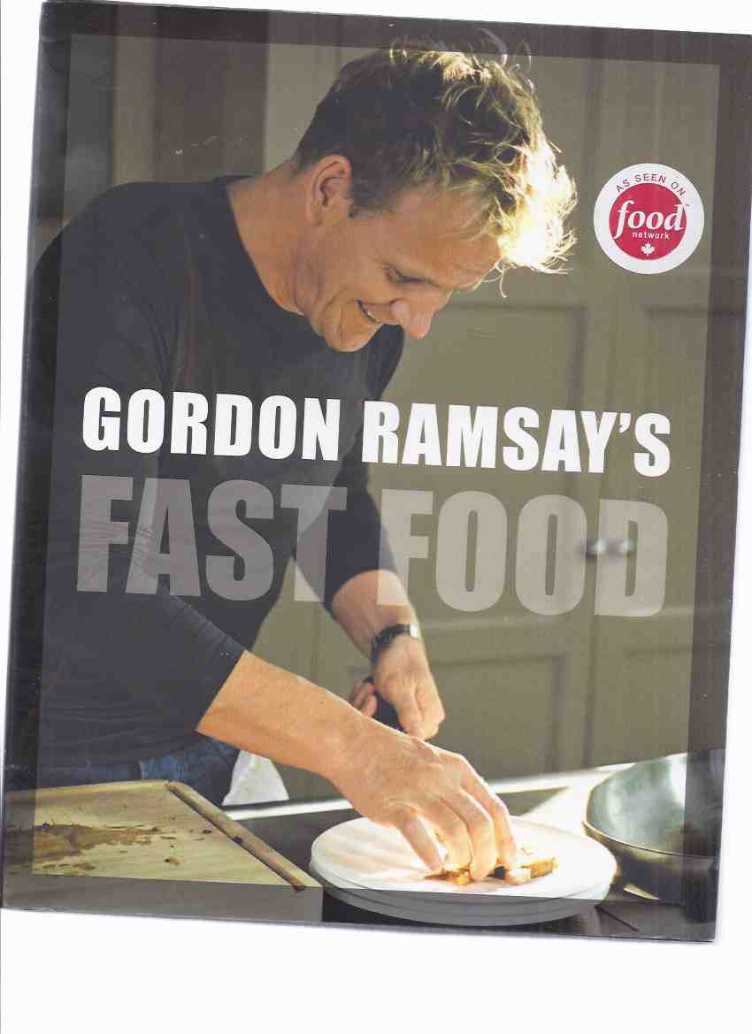 Image for Gordon Ramsay's Fast Food:  Recipes from the F Word -by Gordon Ramsay -a Signed Copy ( Chef / Cookbook / Cook Book / Cooking )