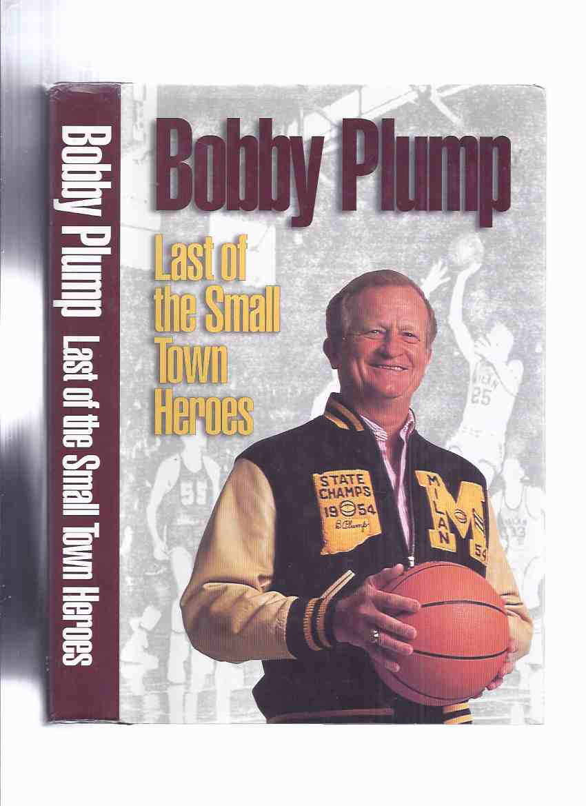 Image for BOBBY PLUMP:  Last of the Small Town Heroes -Signed By Bobby Plump ( Basis for the Hickory High School Basketball Player  Jimmy Chitwood in the Movie / Film HOOSIERS )( Indiana High School Athletic Association (IHSAA) State Tournament )
