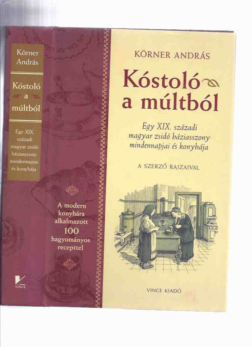 Image for Kostolo a Multbol Egy xix Szazadi Magyar Zsido Haziasszony Mindennapjai Es Konyhaja: A Modern Konyhara Alkamazott 100 Hagyomanyos Receptell ( Cook Book Cookbook)( Taste of the Past: Daily Life & Cooking of a Nineteenth-Century Hungarian-Jewish Homemaker )
