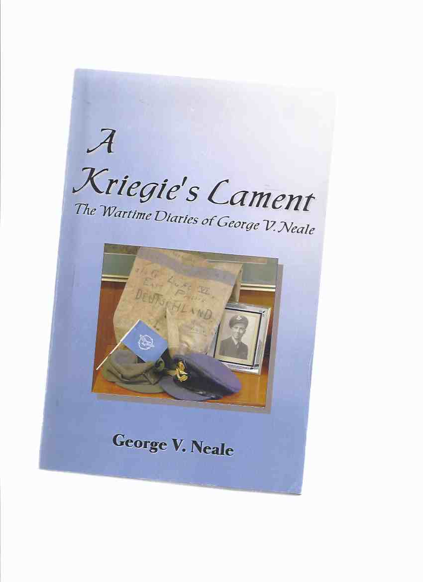 Image for A Kriegie's Lament: The Wartime Diaries of George V Neale P.O.W. 340 -a Signed Copy ( WWII / World War II )( POW / Prisoner of War )( Halifax Bomber Pilot - RCAF - Royal Canadian Air Force )( R.C.A.F. )