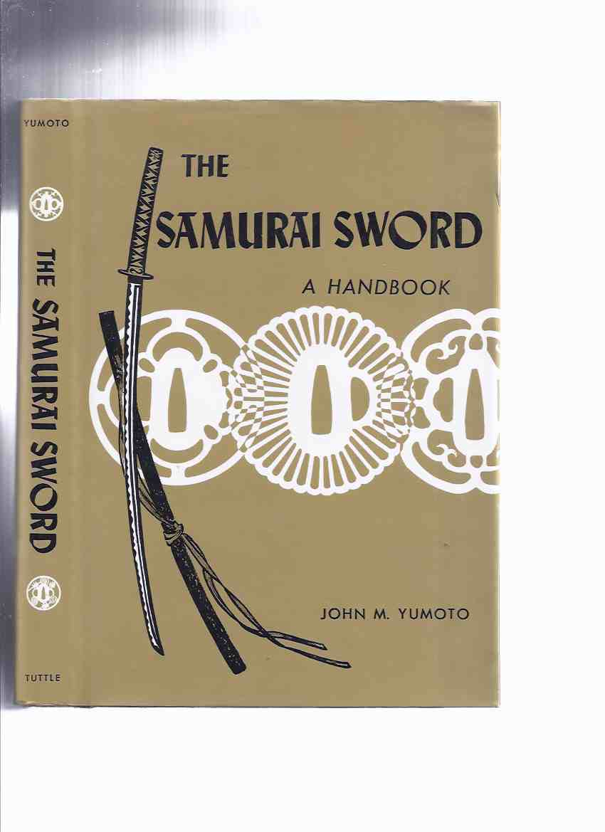 Image for The Samurai Sword:  A Handbook -by John M Yumoto (inc. ( History; Types; Parts; Blade Shape, Construction, Grain; Making; Inscriptions & their Readings; Care, Maintenance; Glossary; etc)