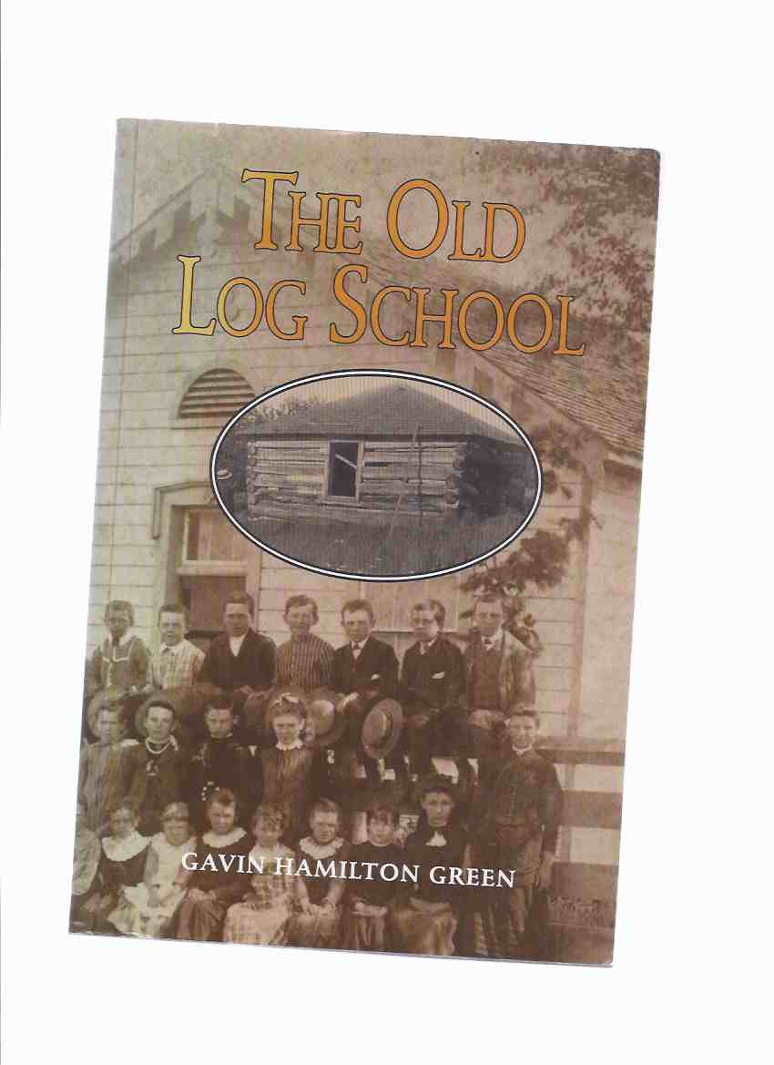 Image for The Old Log School -by Gavin Hamilton Green / The Huron County Historical Society ( Ontario Pioneer History )