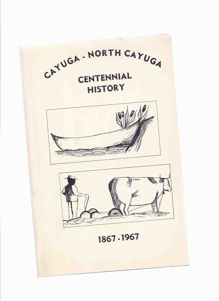 Image for Cayuga - North Cayuga Centennial History 1867 - 1967 ( This booklet is an attempt to compile & record the history cayuga, Haldimand's County Town, & of North cayuga, the surrounding Township )( Ontario Local History )