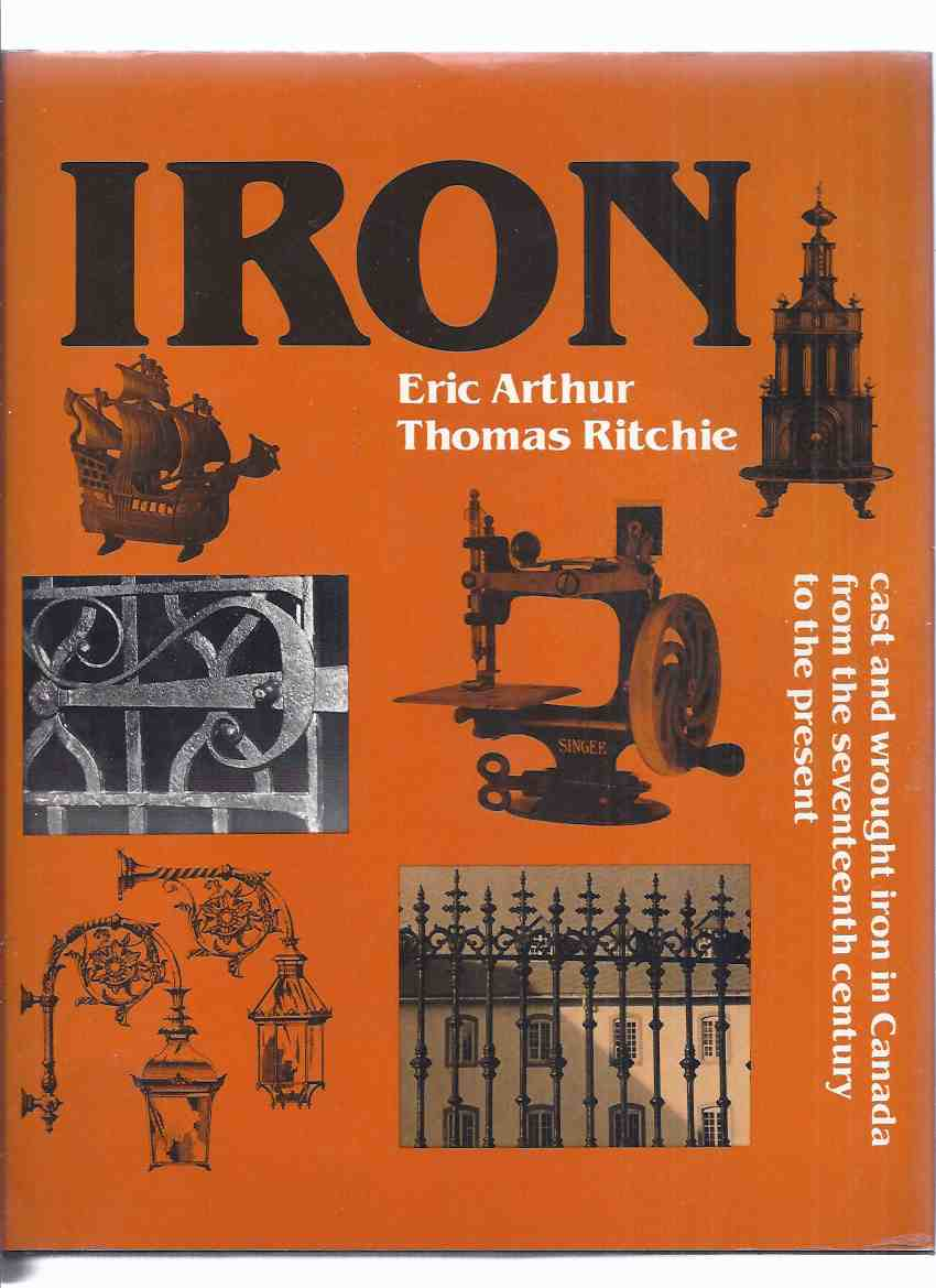 Image for IRON: Cast & Wrought Iron in Canada from the 17th Century to the Present ( Introduction to Iron, Its Preparation, Forming, Application and Decorative properties and Uses )( Wroughtiron )( Photo Essay on The Pump House in Hamilton, Ontario )( Seventeenth )