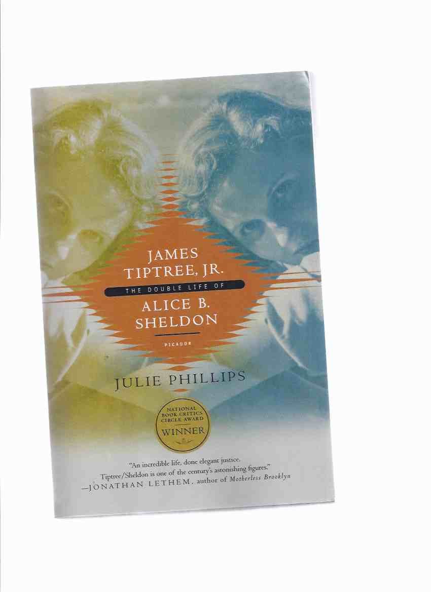 Image for James Tiptree Jr:  The Double Life of Alice Sheldon -by Julie Phillips ( Biography )