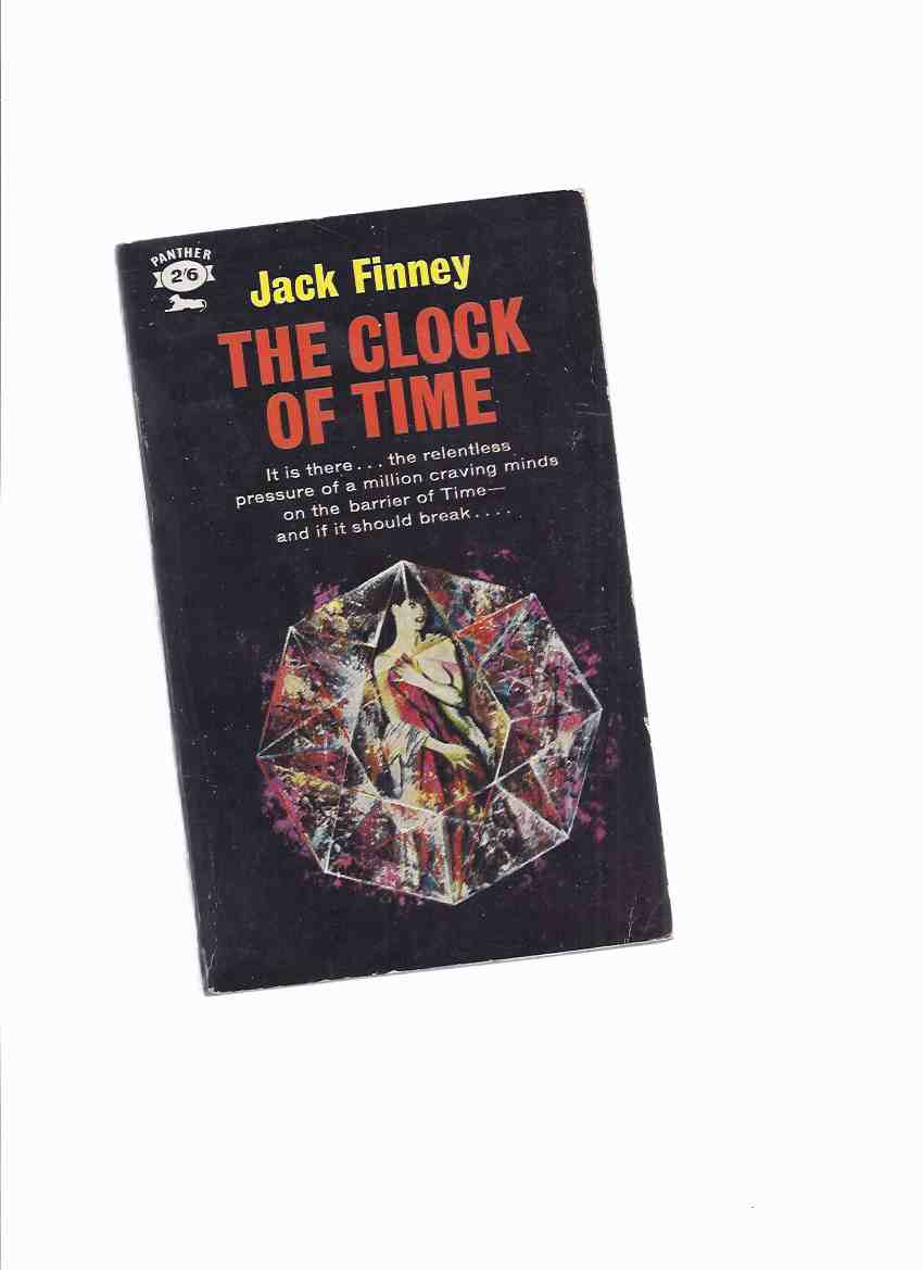 Image for The Clock of Time -by Jack Finney ( Third Level; Dash Spring; Behind News; Contents Dead Man's Pockets; Cousin Len's Wonderful Adjective Cellar; I'm Scared; Of Missing Persons; Quit Zoomin' Those Hands Through Air; Second Chance; Something in Cloud; etc)