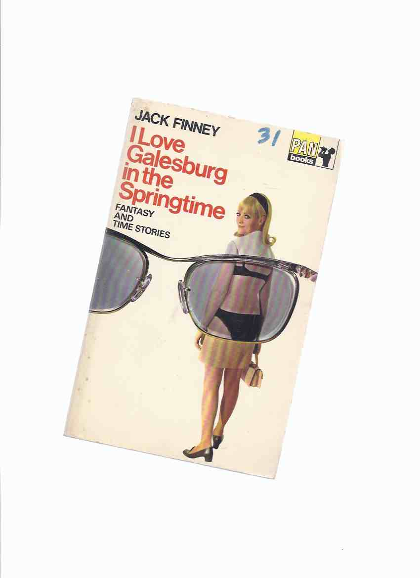 Image for I Love Galesburg in the Springtime -by Jack Finney ( Love Letter; Coin Collector; Intrepid Aeronaut; Time Has No Boundaries; Prison Legend; Possible Candidate for Presidency; Hey Look at Me; Where the Cluetts are; Love, Your Magic Spell is Everywhere  )