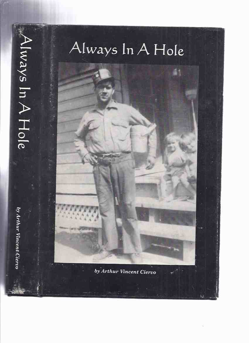 Image for Always in a Hole:  Life in a Pennsylvania Coal Town During the Great depression and World War II -by Arthur Vincent Ciervo -a Signed Copy ( Mining / Coal Miners )( Richeyville, PA. )