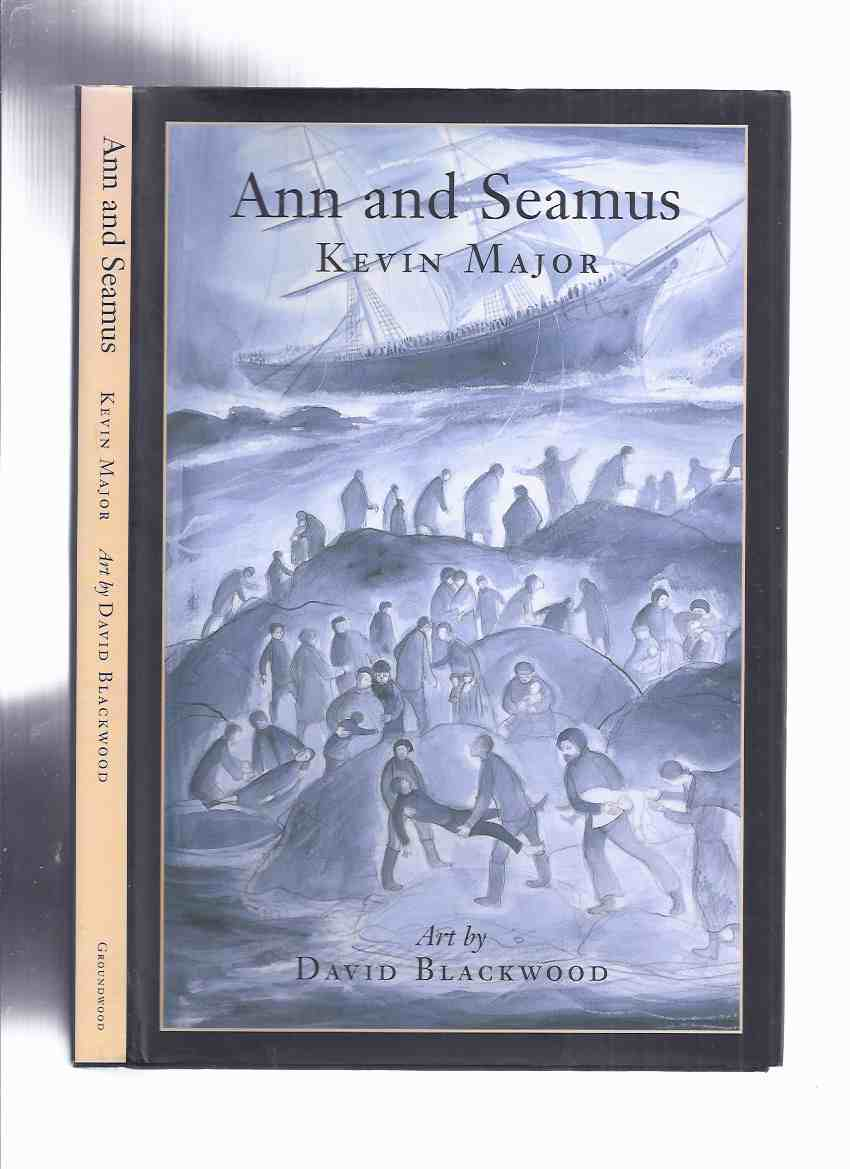 Image for Ann and Seamus By Kevin Major / Art ( Illustrations / Illustrated ) By David Blackwood  ( Isle Aux Morts, Newfoundland / Shipwreck of the Despatch )