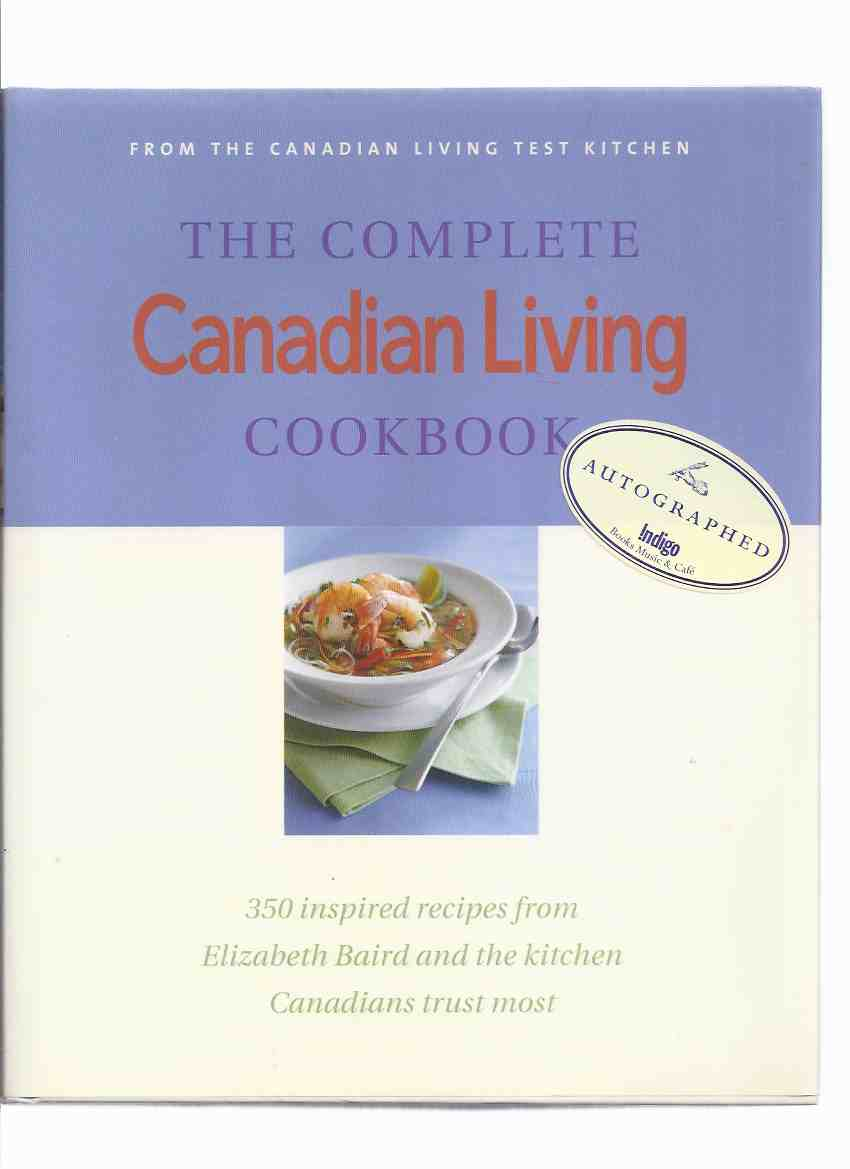 Image for The COMPLETE Canadian Living Cook Book, from the Canadian Living Test Kitchen - 350 Inspired Recipes from Elizabeth Baird and the Kitchen Canadians Trust Most ( CL Magazine ) ( Cookbook / cooking )